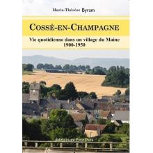 Cossé-en-Champagne - Vie quotidienne et moments historiques dans un village du Maine - 1900-1950