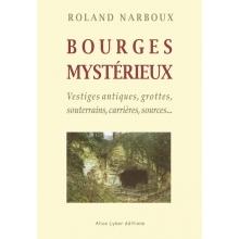 Bourges Mystérieux, vestiges antiques, grottes, souterrains, carrières, sources