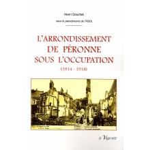 L'arrondissement de Péronne sous l'occupation (1914 - 1918) - Tome I