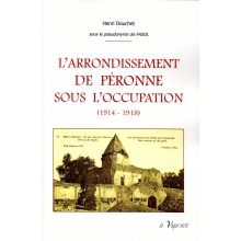 L'arrondissement de Péronne sous l'occupation (1914 - 1918) - Tome II