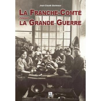 La Franche-Comté pendant la Grande Guerre