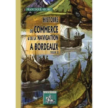 Histoire du Commerce et de la Navigation à Bordeaux - Tome II
