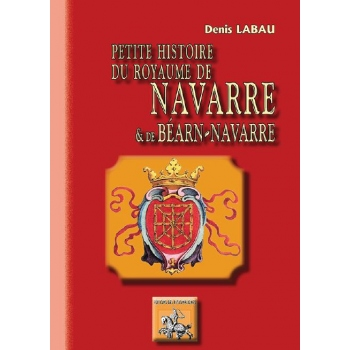 Petite histoire du royaume de Navarre & de Béarn-Navarre