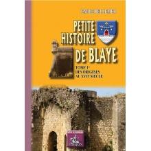 Petite histoire de Blaye - Tome I