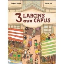 3 larcins aux Capus