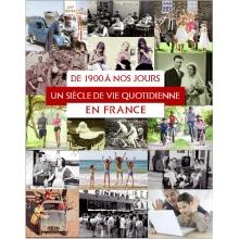 De 1900 à nos jours - Un siècle de vie quotidienne en France