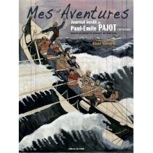 Mes Aventures - Journal inédit de Paul-Émile Pajot (1873-1929) marin pêcheur et peintre de bateaux