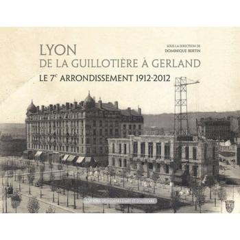 Lyon de la Guillotière à Gerland - Le 7e arrondissement 1912-2012