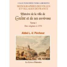 Histoire de la ville de Guise et de ses environs - Tome I