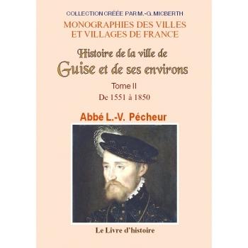 Histoire de la ville de Guise et de ses environs - Tome II