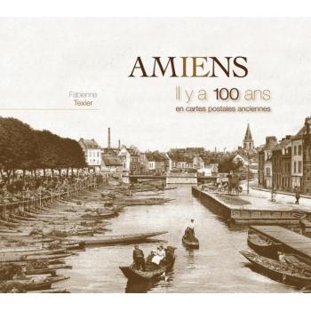Amiens il y a 100 ans en cartes postales anciennes
