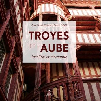 Troyes et l'Aube - Insolites et méconnus
