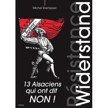 Widerstand (Résistance) - 13 Alsaciens qui ont dit non!