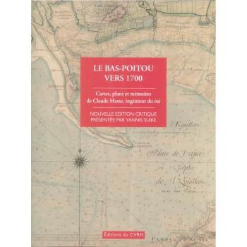 Le Bas-Poitou vers 1700 : Cartes, plans et mémoires de Claude Masse, ingénieur du roi