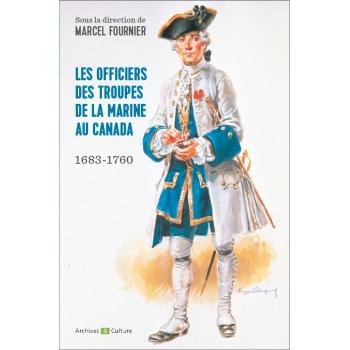 Les officiers des troupes de la marine au Canada 1683-1760