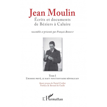 Jean Moulin  - Ecrits et documents de Béziers à Caluire (2 tomes)