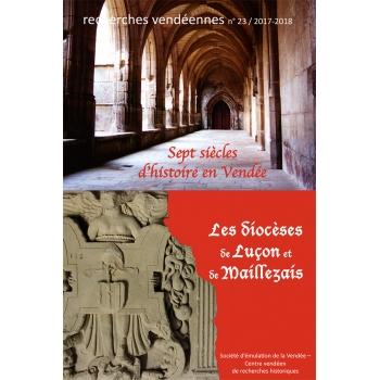 Recherches vendéennes n° 23 - 2017-2018 : Sept siècles d'histoire en Vendée, Les diocèses de Luçon et Maillezais