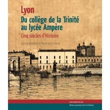 Du collège de la Trinité au lycée Ampère : 5 siècles d'histoire