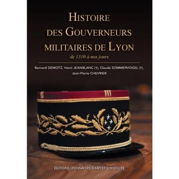 Histoire des gouverneurs militaires de Lyon de 1310 à nos jours