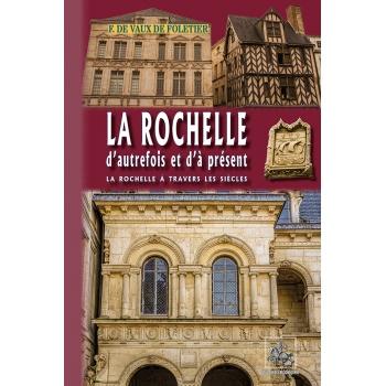 La Rochelle d'autrefois et d'à présent, La Rochelle à travers les siècles