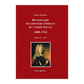 Dictionnaire des officiers généraux de l'armée royale 1688-1762 - Tome I : A-C