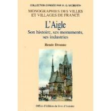 L'Aigle, son histoire, ses monuments, ses industries