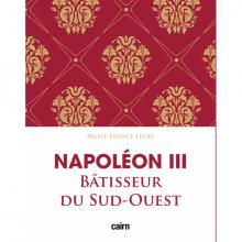 Napoléon III Bâtisseur du Sud-Ouest