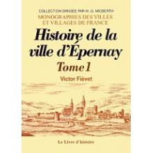 Epernay - Histoire de la ville depuis sa fondation jusqu'à nos jours - Tome I