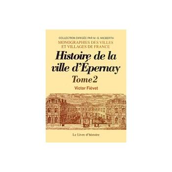 Epernay - Histoire de la ville depuis sa fondation jusqu'à nos jours - Tome II
