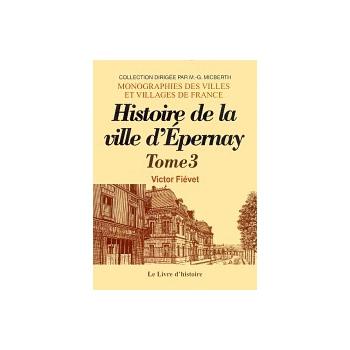 Epernay - Histoire de la ville depuis sa fondation jusqu'à nos jours - Tome III