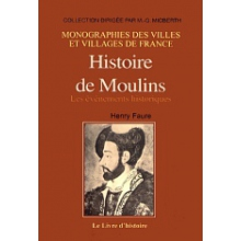 Histoire de Moulins (Xème siècle - 1830) - Tome I