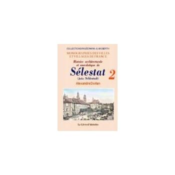 Histoire architecturale et anecdotique de Sélestat - Tome II