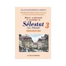 Histoire architecturale et anecdotique de Sélestat - Tome III