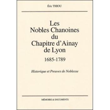 Les nobles Chanoines du chapitre d'Ainay de Lyon (1685-1789)