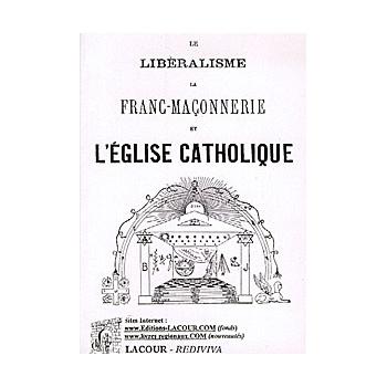 Le libéralisme, la Franc-Maçonnerie et l'église catholique