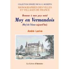 Moy en Vermandois - Honneur à mon pays natal