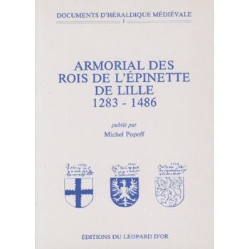 Armorial des rois de l'Epinette de Lille (1283-1486) - Documents d'héraldique médiévale - Tome 1