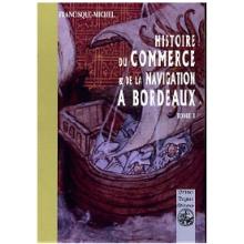Histoire du Commerce et de la Navigation à Bordeaux - Tome I