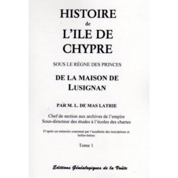 Histoire de l'Ile de Chypre sous le règne des princes de la maison de Lusignan - Tome I à Tome III