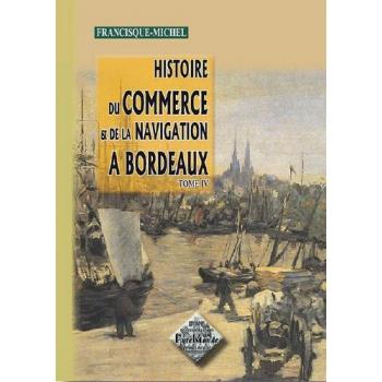 Histoire du commerce et de la navigation à Bordeaux - Tome IV