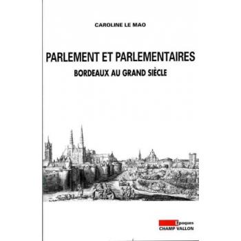 Parlement et parlementaires : Bordeaux au Grand Siècle