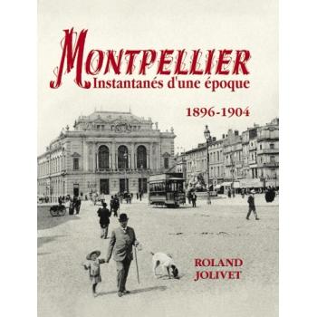 Montpellier - Instantanés d'une époque (1896-1904)
