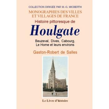 Histoire pittoresque de Houlgate, Beuzeval, Dives, Cabourg, Le Home et de leurs environs