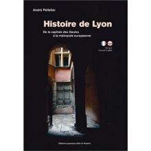 Histoire de Lyon - De la capitale des Gaules à la métropole européenne