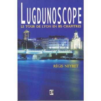 Lugdunoscope, Le tour de Lyon en 80 chapitres