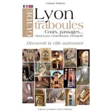Guide de Lyon et ses traboules, cours, passages... Vieux-Lyon, Croix-Rousse, Presqu'île