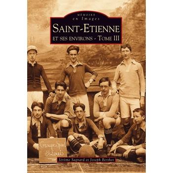 Saint-Etienne et ses environs - tome III