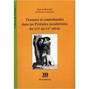 Douanes et contrebandes dans les Pyrénées occidentales du XVIe au XXe siècle