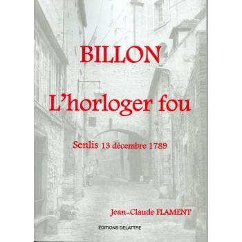 Billon l'horloger fou - Senlis 13 décembre 1789