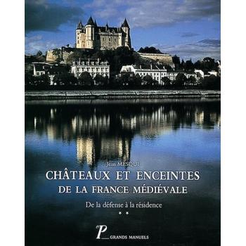 Châteaux et enceintes de la France médiévale De la défense à la résidence Vol.II